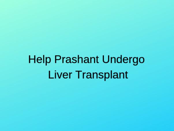 Help Prashant Undergo Liver Transplant