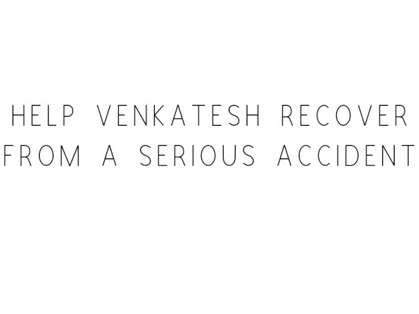 Help Venkatesh Recover From A Serious Accident