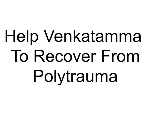 Help Venkatamma To Recover From Polytrauma