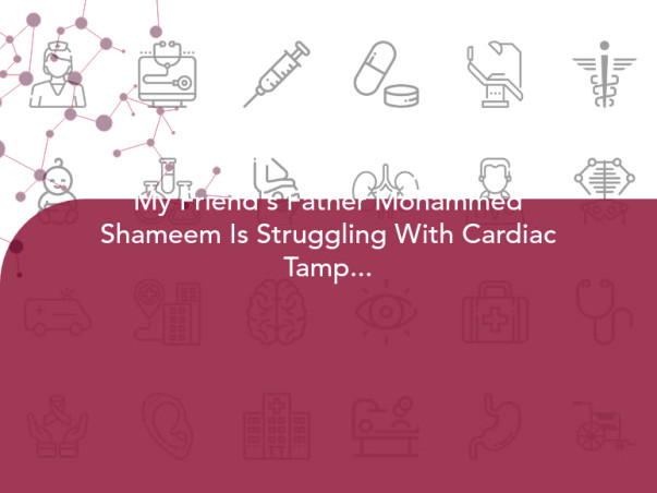 My Friend's Father Mohammed Shameem Is Struggling With Cardiac Tamponade, Help Him