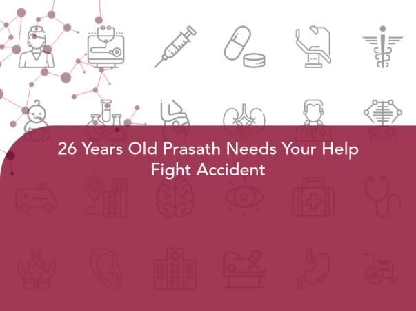 26 Years Old Prasath Needs Your Help Fight Accident